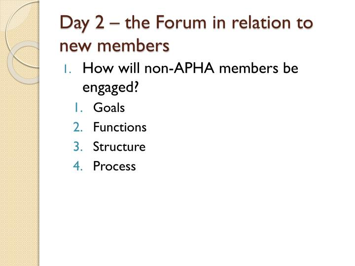 Day 2 – the Forum in relation to new members
