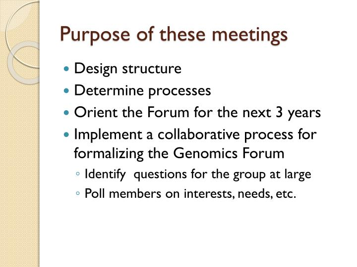 Purpose of these meetings