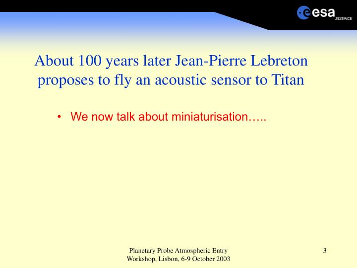 About 100 years later Jean-Pierre Lebreton proposes to fly an acoustic sensor to Titan