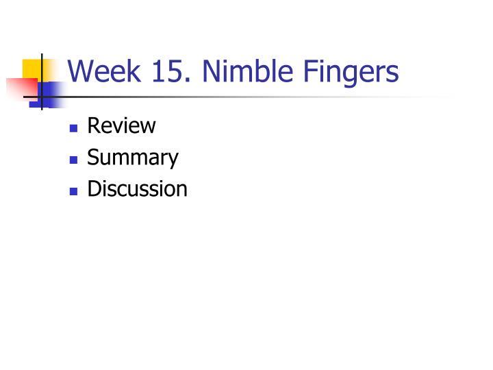 Week 15. Nimble Fingers