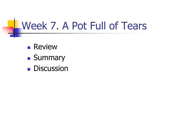 Week 7. A Pot Full of Tears
