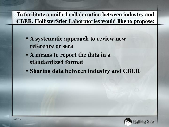 To facilitate a unified collaboration between industry and CBER, HollisterStier Laboratories would like to propose: