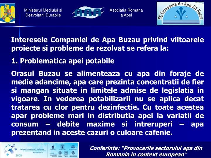 Interesele Companiei de Apa Buzau privind viitoarele proiecte si probleme de rezolvat se refera la: