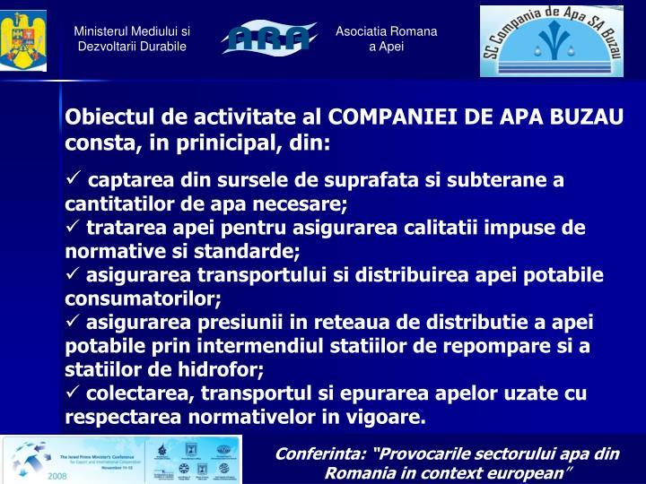 Obiectul de activitate al COMPANIEI DE APA BUZAU consta, in prinicipal, din: