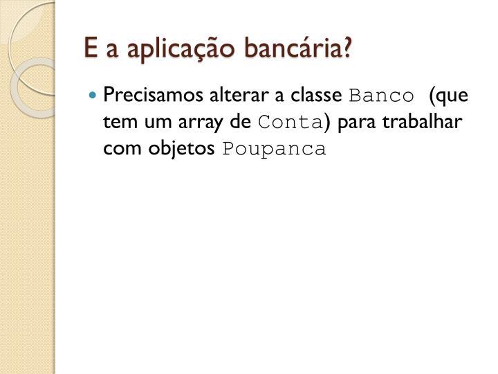 E a aplicação bancária?