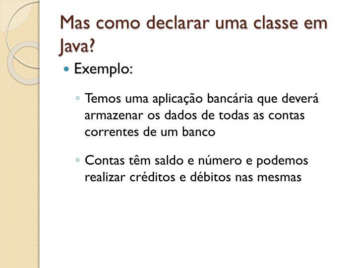 Mas como declarar uma classe em Java?