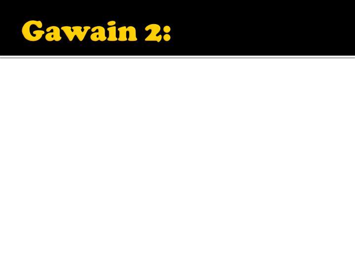 Gawain 2: