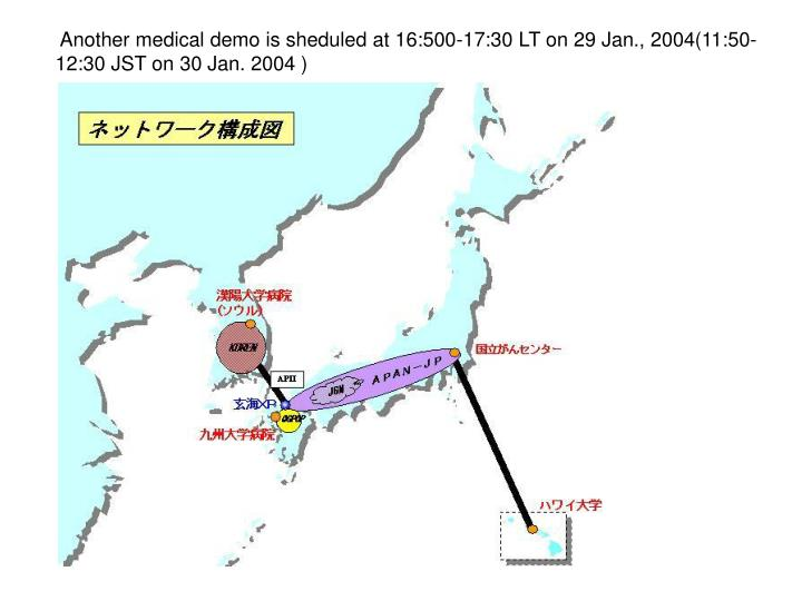 Another medical demo is sheduled at 16:500-17:30 LT on 29 Jan., 2004(11:50-12:30 JST on 30 Jan. 2004 )