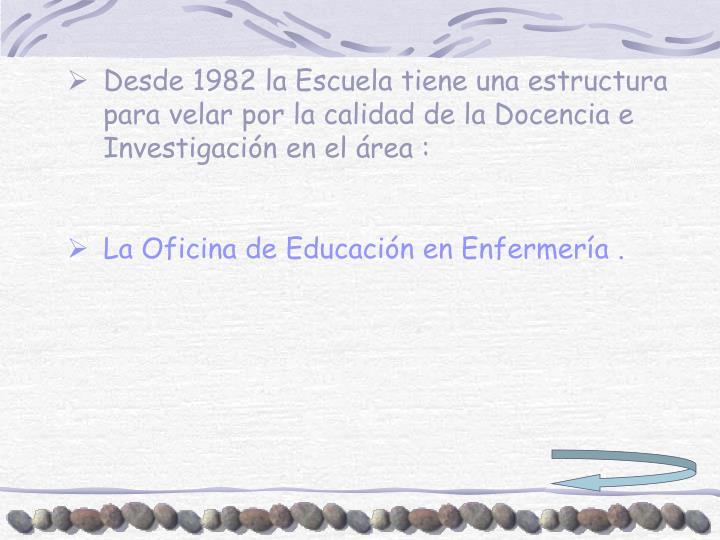 Desde 1982 la Escuela tiene una estructura para velar por la calidad de la Docencia e Investigación en el área :