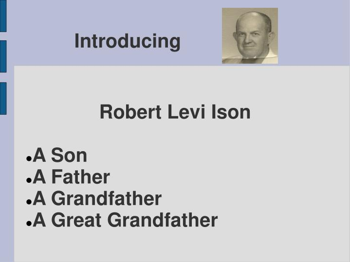 Robert levi ison a son a father a grandfather a great grandfather