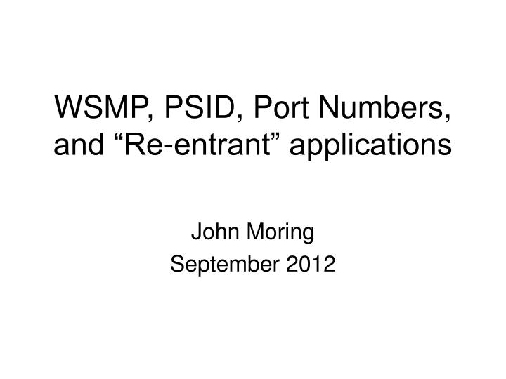 "WSMP, PSID, Port Numbers, and ""Re-entrant"" applications"