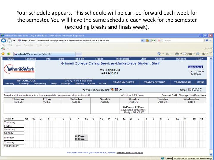 Your schedule appears. This schedule will be carried forward each week for the semester. You will have the same schedule each week for the semester (excluding breaks and finals week).