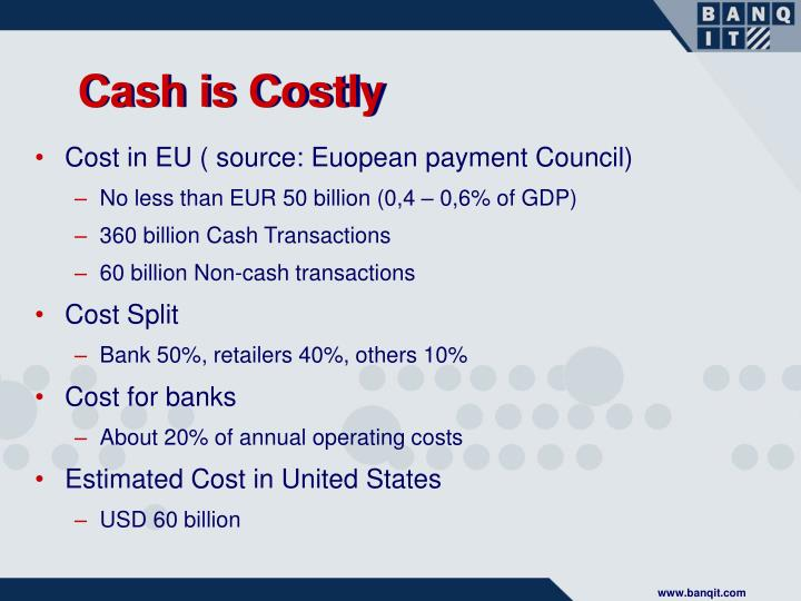 Cash is costly