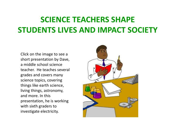 Science teachers shape students lives and impact society
