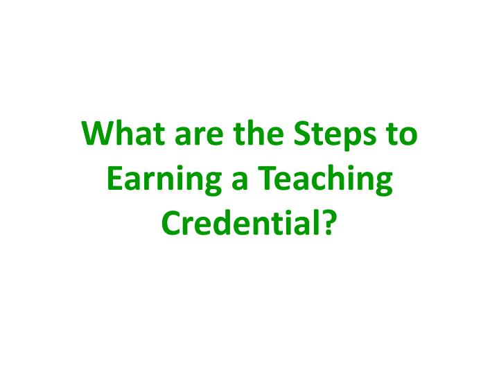 What are the Steps to Earning a Teaching Credential?