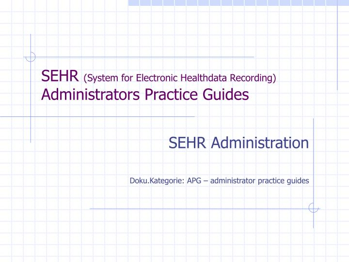 Sehr system for electronic healthdata recording administrators practice guides