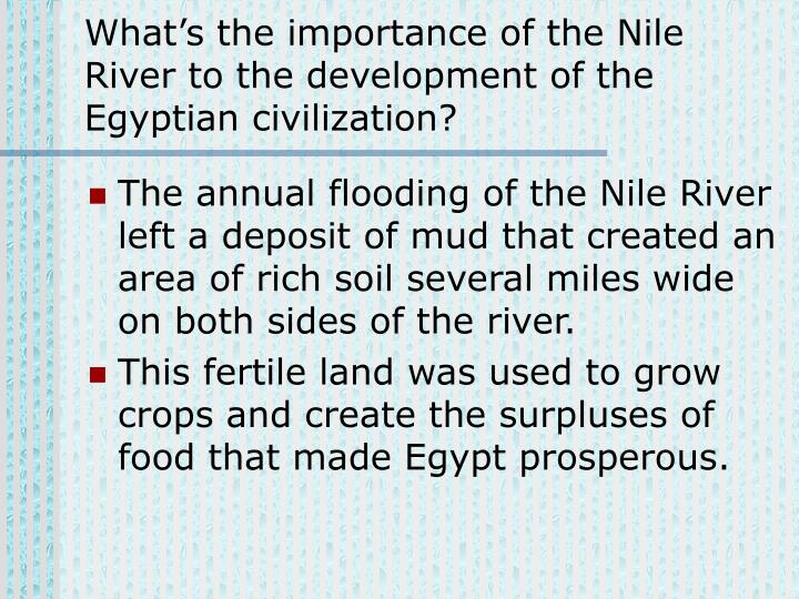 What's the importance of the Nile River to the development of the Egyptian civilization?