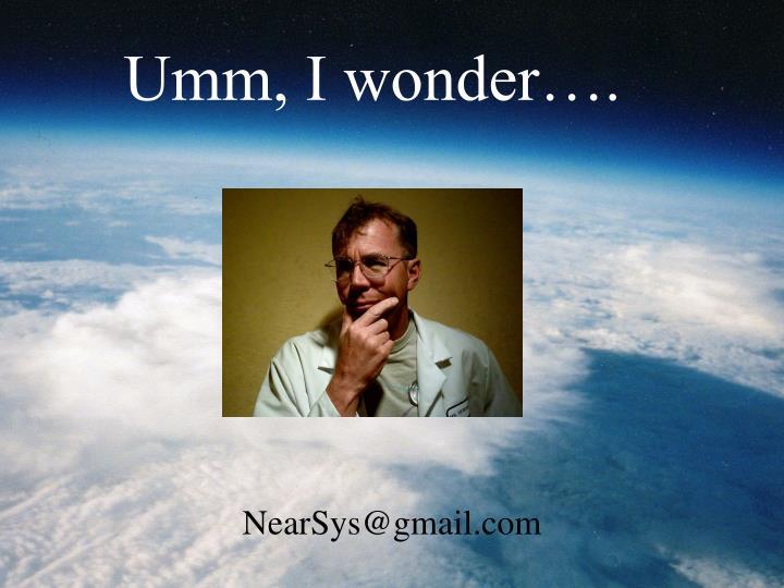 Umm, I wonder….