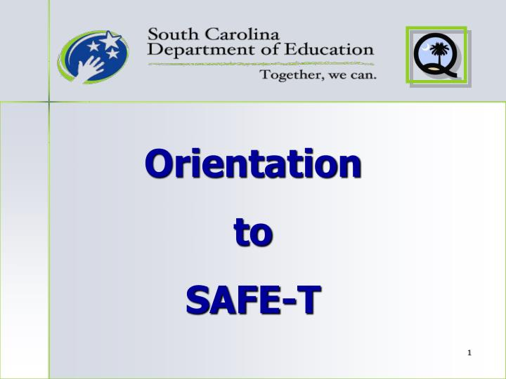 Orientation to safe t
