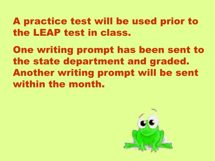 A practice test will be used prior to the LEAP test in class.