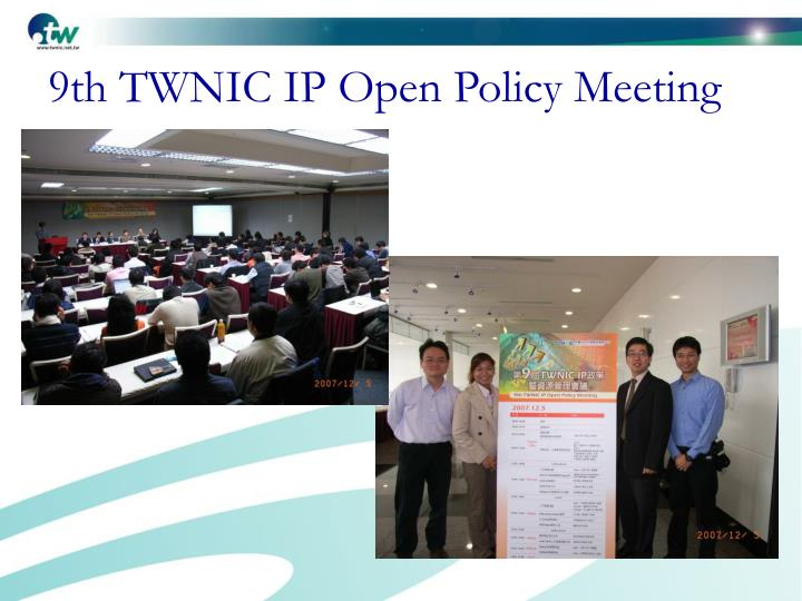 9th TWNIC IP Open Policy Meeting