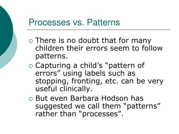 Processes vs. Patterns