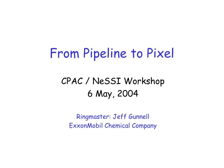 From pipeline to pixel