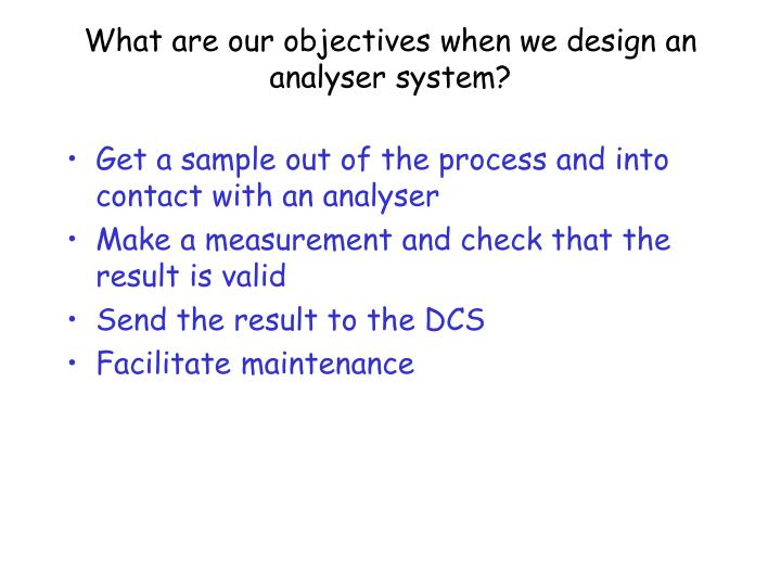 What are our objectives when we design an analyser system
