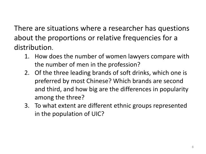 There are situations where a researcher has questions about the proportions or relative frequencies for a distribution