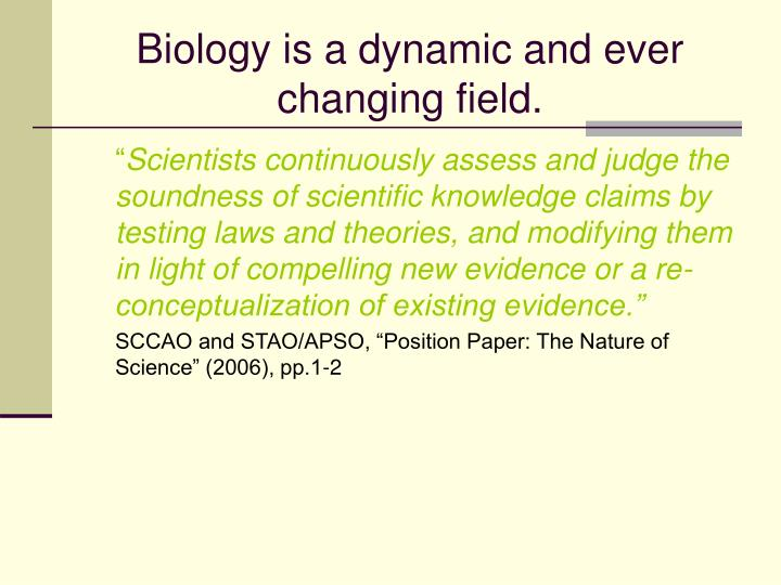 Biology is a dynamic and ever changing field