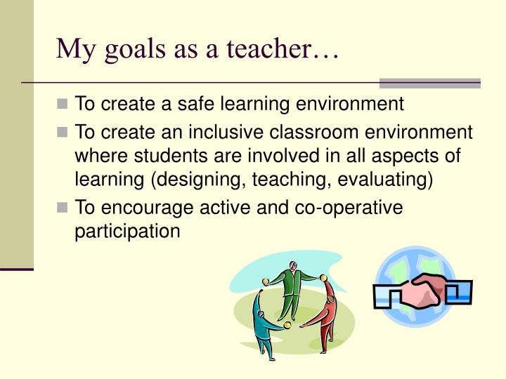 My goals as a teacher…