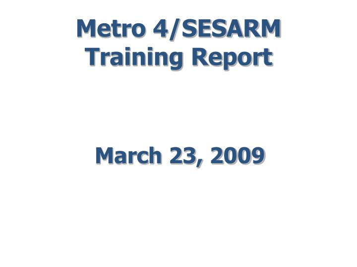 Metro 4 sesarm training report
