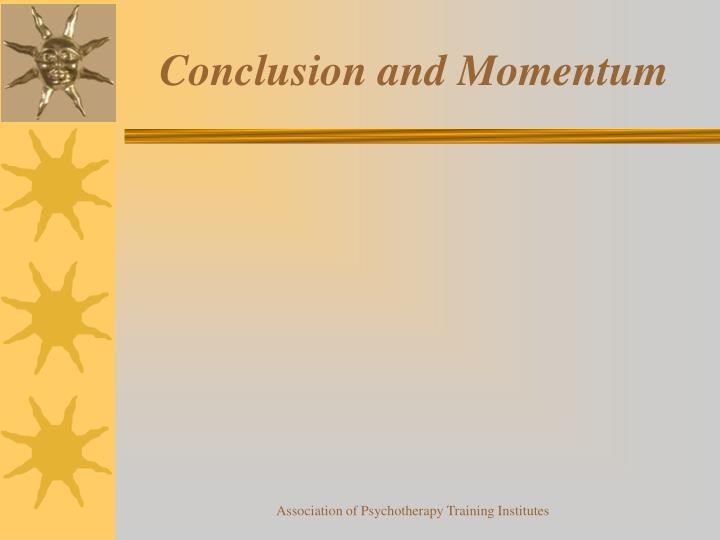 Conclusion and Momentum