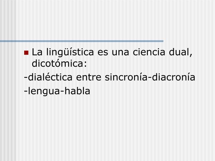La lingüística es una ciencia dual, dicotómica: