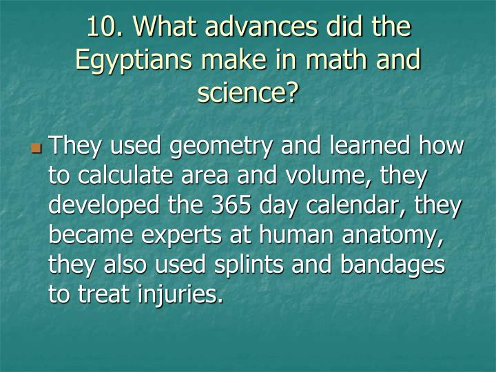 10. What advances did the Egyptians make in math and science?