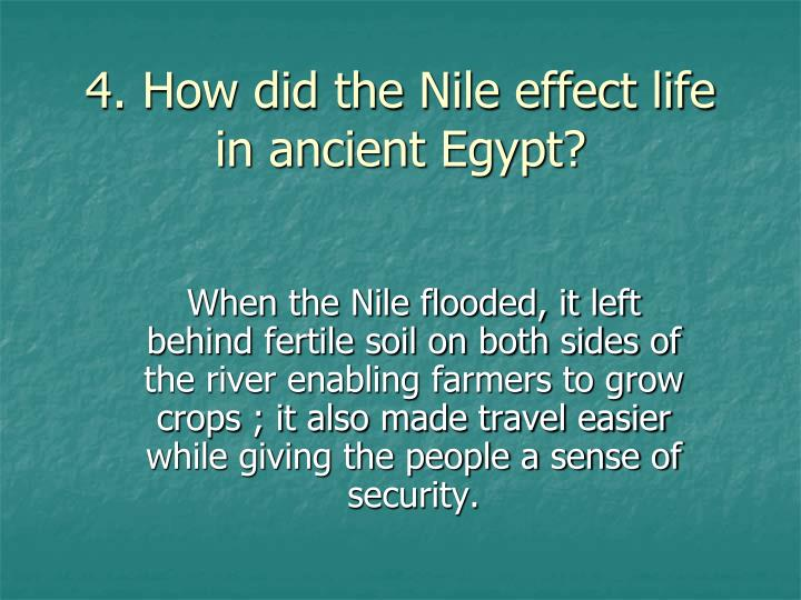 4. How did the Nile effect life in ancient Egypt?