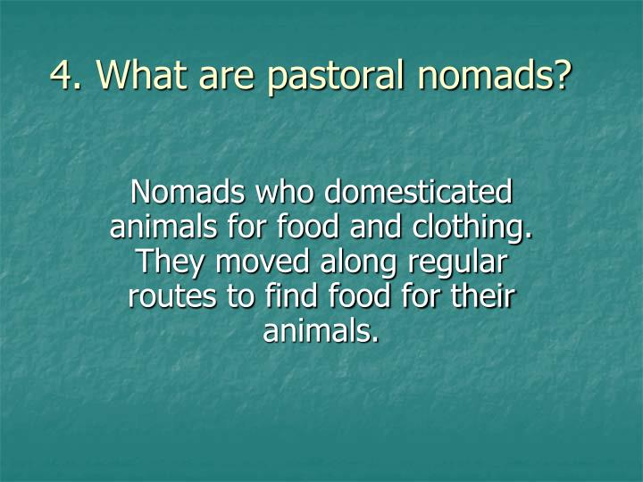 4. What are pastoral nomads?
