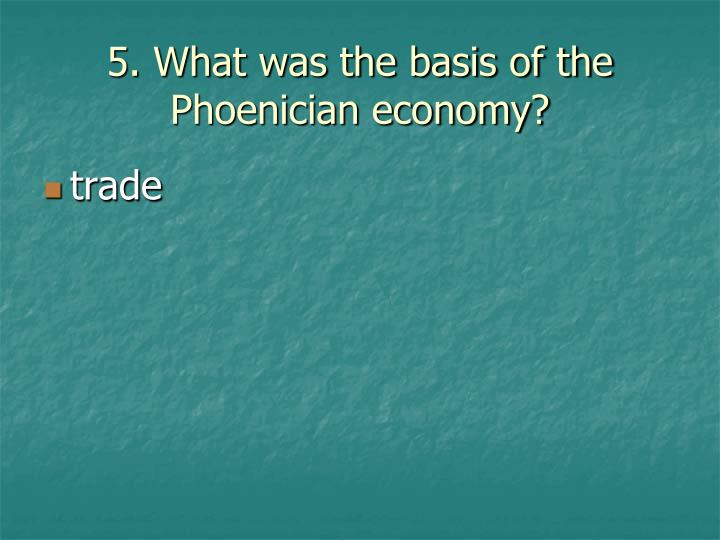 5. What was the basis of the Phoenician economy?