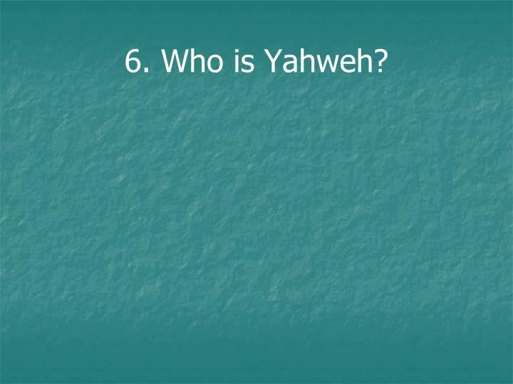 6. Who is Yahweh?
