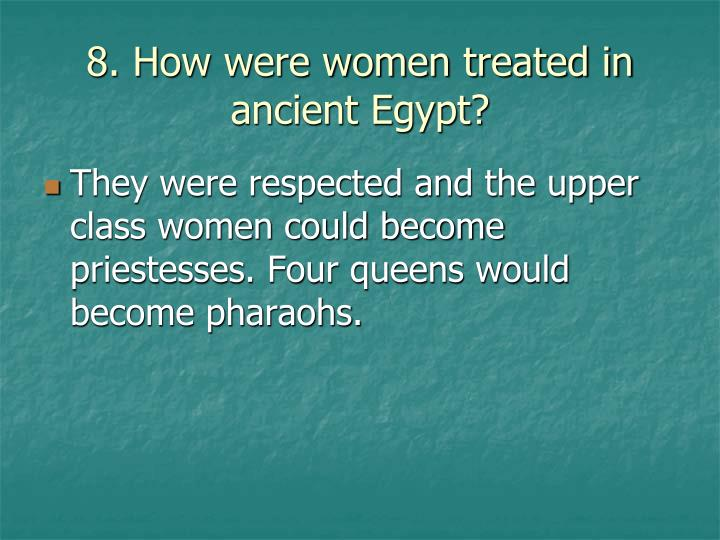 8. How were women treated in ancient Egypt?