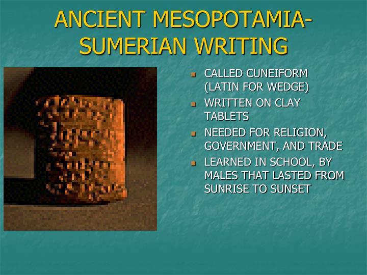 ANCIENT MESOPOTAMIA- SUMERIAN WRITING