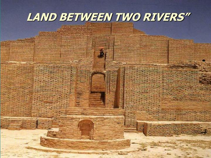 LAND BETWEEN TWO RIVERS""