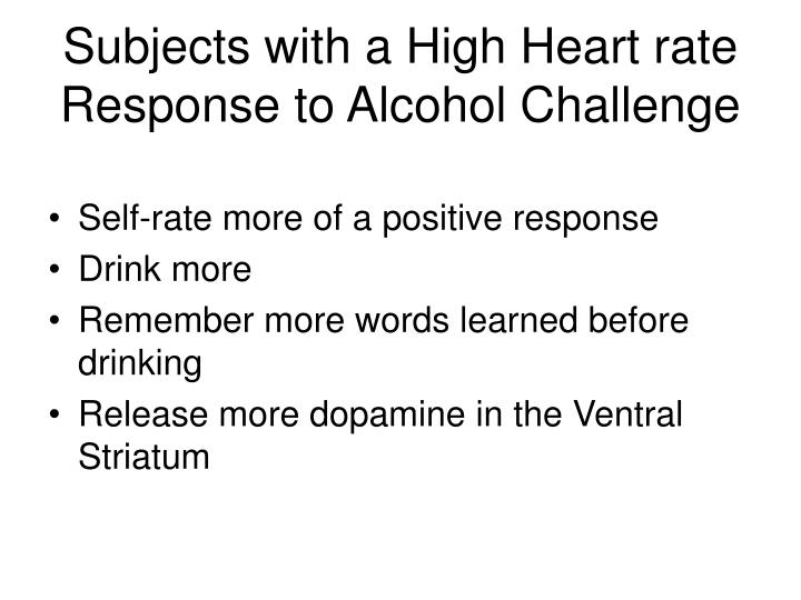 Subjects with a High Heart rate Response to Alcohol Challenge