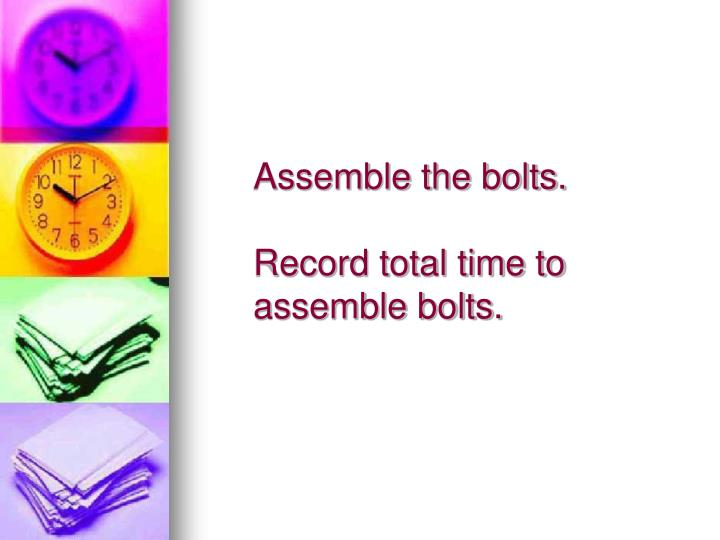 Assemble the bolts.