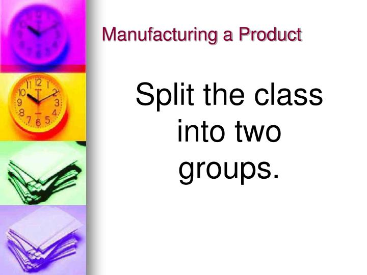 Manufacturing a Product