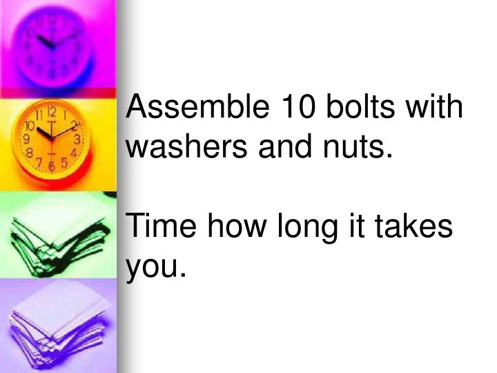 Assemble 10 bolts with washers and nuts.