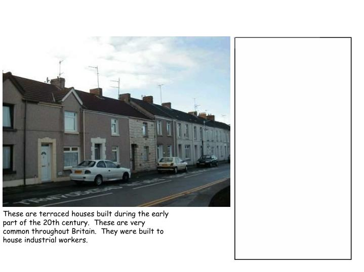 These are terraced houses built during the early