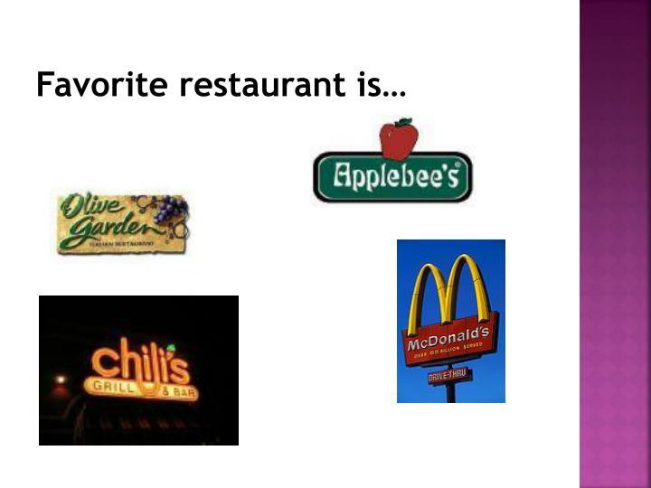 Favorite restaurant is…