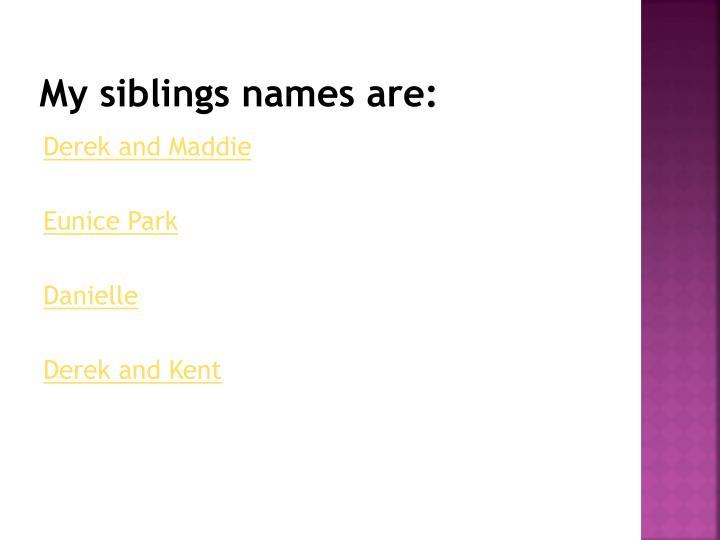 My siblings names are: