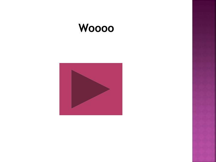 Woooo